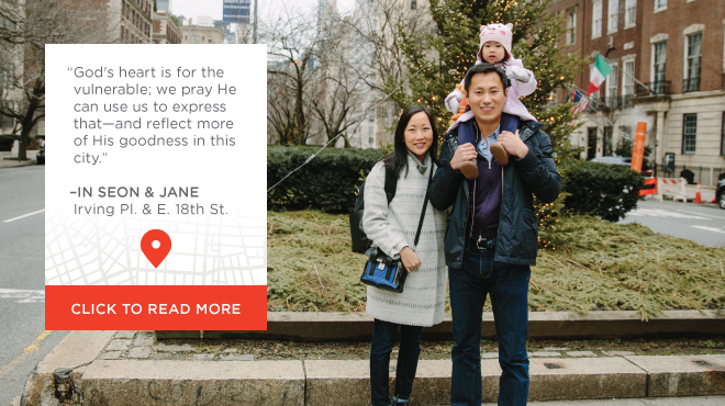 God's heart is for the vulnerable; we pray He can use us to express that—and reflect more of His goodness in this city. --IN SEON AND JANE